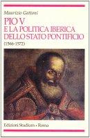 Pio V e la politica iberica dello Stato pontificio (1566-1572) - Gattoni Maurizio