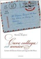 Caro collega ed amico. Lettere di �tienne Gilson ad Augusto del Noce (1964-1969) - Gilson �tienne, Del Noce Augusto