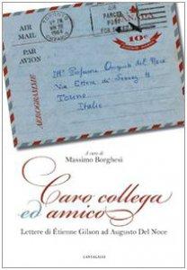 Copertina di 'Caro collega ed amico. Lettere di Étienne Gilson ad Augusto del Noce (1964-1969)'
