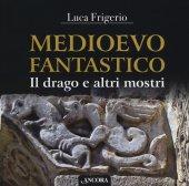 Medioevo fantastico - Luca Frigerio