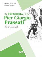 In preghiera con Piergiorgio Frassati - Matteo Massaia , Luca Ramello