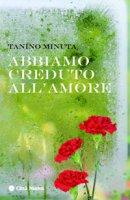 Abbiamo creduto all'amore - Minuta Gaetano (Tanino)