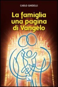 Copertina di 'La famiglia: una pagina di Vangelo'