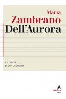 Dell'Aurora. A cura di Elena Laurenzi - María Zambrano