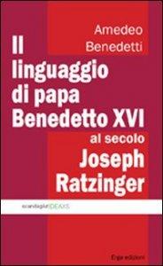 Copertina di 'Il linguaggio di papa Benedetto XVI al secolo Joseph Ratzinger'