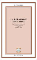 La relazione educativa. Saggio introduttivo, antologia e schede didattiche. Per le Scuole superiori