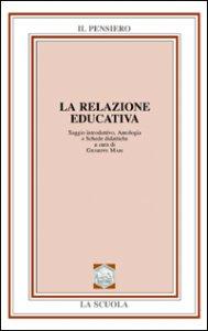Copertina di 'La relazione educativa. Saggio introduttivo, antologia e schede didattiche. Per le Scuole superiori'