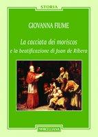 La cacciata dei moriscos e la beatificazione di Juan de Ribera - Giovanna Fiume