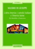 L'altra America: i cattolici italiani e l'America latina - Massimo De Giuseppe