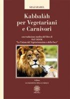 Kabbalàh per vegetariani e carnivori. Con traduzione inedita del libro di Rav Kook «La visione del vegetarianesimo e della pace» - Shazarahel