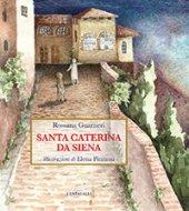 Santa Caterina da Siena - Rossana Guarneri, Illustrazioni di Elena Pinzauti