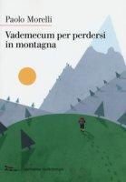 Vademecum per perdersi in montagna - Morelli Paolo
