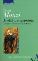 Aneliti di risurrezione - Franco Manzi