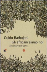 Copertina di 'Gli africani siamo noi. Alle origini dell'uomo'