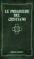 Le preghiere del cristiano. Massime eterne, messa, rosario, via crucis, Salmi, preghiere e pie invocazioni. Testo italiano e latino