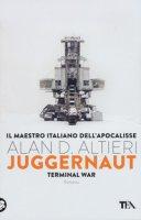 Juggernaut. Terminal war. La guerra conclusiva è cominciata - Altieri Alan D.