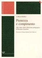 Pienezza e compimento. Alle radici della riflessione pedagogica di Romano Guardini - Fedeli Carlo