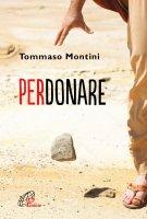 Perdonare - Tommaso Montini