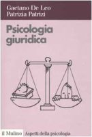 Psicologia giuridica - De Leo Gaetano,  Patrizi Patrizia
