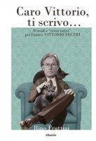 """Caro Vittorio, ti scrivo... E-mail a """"«senso unico» per l'amico Vittorio Feltri - Fruttini Rino"""