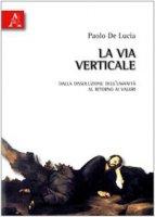 La via verticale - De Lucia Paolo