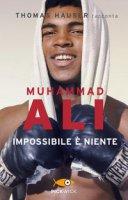 Muhammad Ali. Impossibile è niente - Hauser Thomas