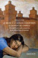 Le muse e le vergini inquietanti di Giorgio de Chirico. Uno psichiatra alla scoperta della Metafisica ferrarese - Vanni Adello