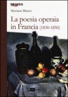 La poesia operaia in Francia (1830-1850) - Blanco Massimo