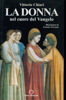 La donna nel cuore del vangelo. Racconti e testimonianze di vita - Chiari Vittorio