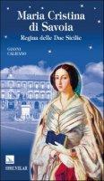 Maria Cristina di Savoia. Regina delle Due Sicilie - Califano Gianni