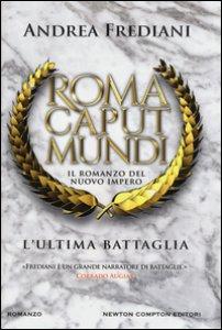 Copertina di 'L' ultima battaglia. Roma caput mundi. Nuovo impero'
