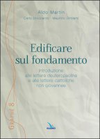 Edificare sul fondamento - Aldo Martin, Carlo Broccardo, Maurizio Girolami