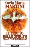 Il frutto dello Spirito nella vita quotidiana - Martini Carlo M.