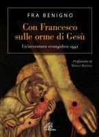 Con Francesco sulle orme di Gesù - Fra Benigno