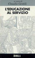 L'educazione al servizio - Gentili Claudio