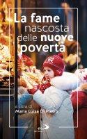 La fame nascosta delle nuove povertà - M. Luisa Di Pietro