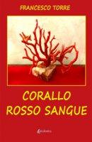 Corallo rosso sangue - Torre Francesco