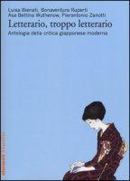Letterario, troppo letterario. Antologia della critica giapponese moderna - Bienati Luisa, Ruperti Bonaventura, Wuthenow Asa-Bettina