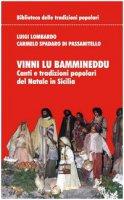 Vinni lu bammineddu. Canti e tradizioni popolari del Natale in Sicilia - Lombardo Luigi, Spadaro Di Passanitello Carmelo