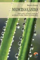 Medicina e anima. Metodi olistici, omeopatia e meditazione per ritrovare la salute, l'anima e la consapevolezza - Franco Lenna