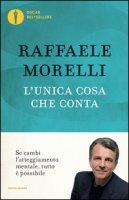 L' unica cosa che conta - Morelli Raffaele