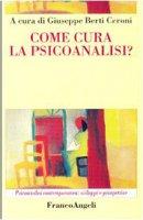 Come cura la psicoanalisi? - Berti Ceroni Giuseppe