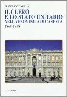 Il clero e lo stato unitario nella provincia di Caserta 1860-1878 - Casella Francesco