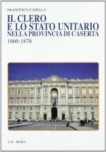 Copertina di 'Il clero e lo stato unitario nella provincia di Caserta 1860-1878'