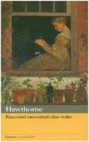 Racconti raccontati due volte - Hawthorne Nathaniel