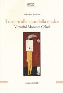 Copertina di 'Tornare alla casa della madre. Vittorini, Morante, Celati'