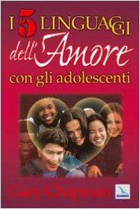 Copertina di 'I cinque linguaggi dell'amore con gli adolescenti'