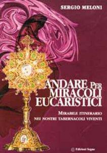 Copertina di 'Andare per miracoli eucaristici. Mirabile itinerario nei nostri tabernacoli viventi'