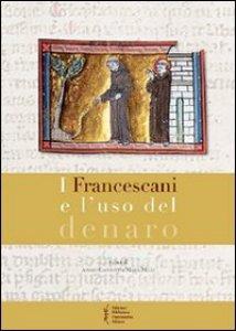 Copertina di 'I francescani e l'uso del denaro'