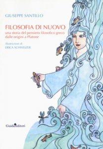 Copertina di 'Filosofia di nuovo. Una storia del pensiero filosofico greco dalle origini a Platone'
